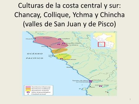 Culturas de la costa central y sur: Chancay, Collique, Ychma y Chincha (valles de San Juan y de Pisco) 1.