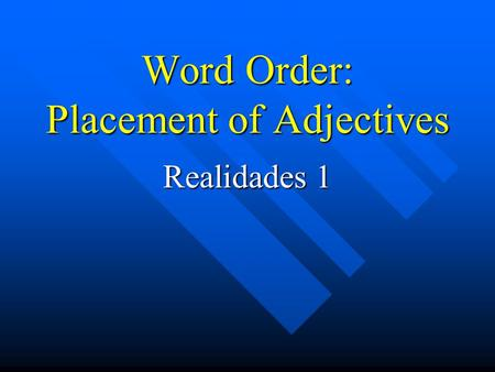 Word Order: Placement of Adjectives Realidades 1.