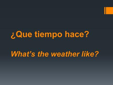 ¿Que tiempo hace? What's the weather like?. Hace sol. It's sunny. Hace mucho sol. It's really sunny.