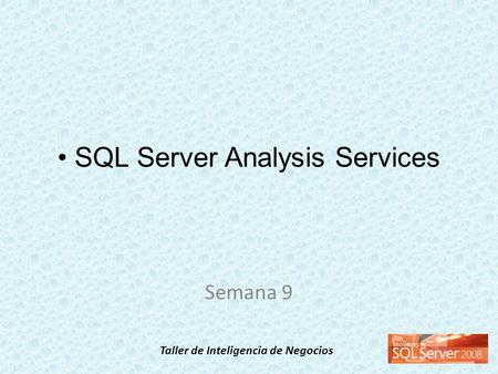 Taller de Inteligencia de Negocios SQL Server Analysis Services Semana 9.