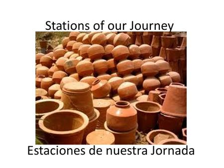 Stations of our Journey Estaciones de nuestra Jornada.