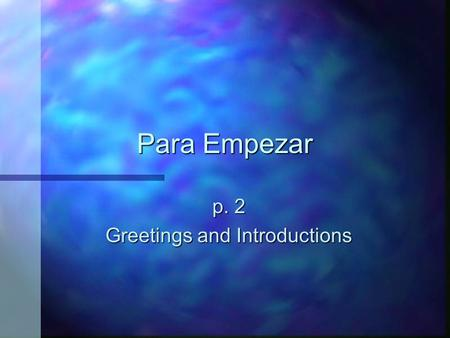 Para Empezar p. 2 Greetings and Introductions Buenos días Good morning.