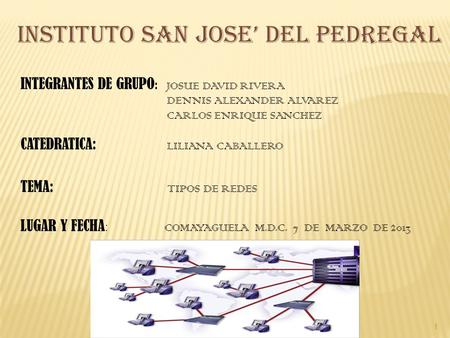 1 INSTITUTO SAN JOSE' DEL PEDREGAL INTEGRANTES DE GRUPO : JOSUE DAVID RIVERA DENNIS ALEXANDER ALVAREZ CARLOS ENRIQUE SANCHEZ CATEDRATICA: LILIANA CABALLERO.