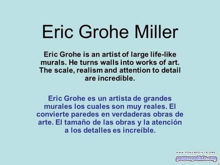 Eric Grohe Miller Eric Grohe is an artist of large life-like murals. He turns walls into works of art. The scale, realism and attention to detail are incredible.