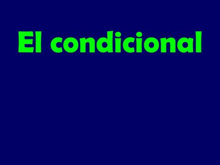 El condicional. Los usos del condicional 1.To talk about what you could or would do 2.To talk about possibilities or probabilities 3.To make polite requests.