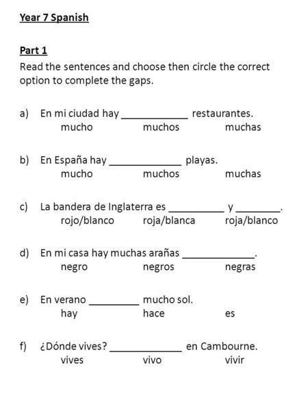Year 7 Spanish Part 1 Read the sentences and choose then circle the correct option to complete the gaps. a)En mi ciudad hay ____________ restaurantes.