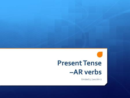 Present Tense –AR verbs Unidad 2, Lección 2. Some (AR) verbs we know!  Escuchar – to listen  Tocar – to play  Alquilar – to rent  Estudiar – to study.