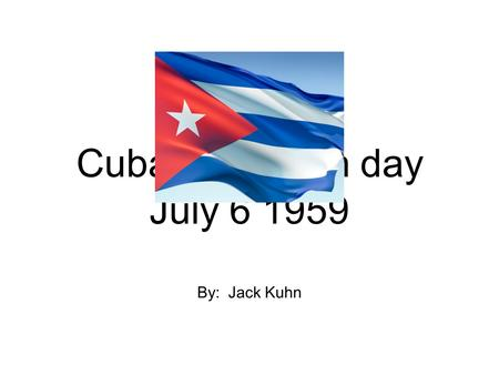 By: Jack Kuhn Cuba revolution day July 6 1959. About the revolution and why it's important The Cuba rev. Began in 1959. The event tells the importance.