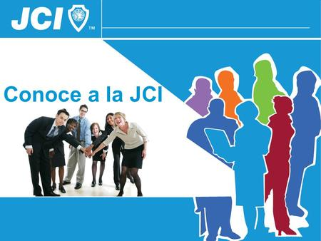 Conoce a la JCI This session was created to introduce JCI to members and non-members by focusing on the true spirit that moved our founders and that makes.