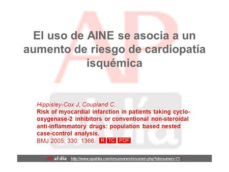 El uso de AINE se asocia a un aumento de riesgo de cardiopatía isquémica Hippisley-Cox J, Coupland C. Risk of myocardial infarction in patients taking.