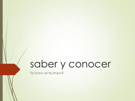 Saber y conocer To know or to know?. saber sé I know sabemos We know sabes You know sabe He, she, you know saben They, you all know.