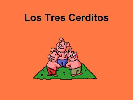 Los Tres Cerditos. El Cuento Verdadero De Los Tres Cerditos The True Story of the Three Little Pigs – Extension story by Jon Scieszka.