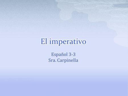 Español 3-3 Sra. Carpinella.  Commands tell people to do something.