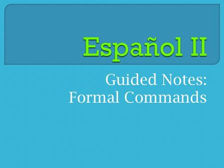 Guided Notes: Formal Commands