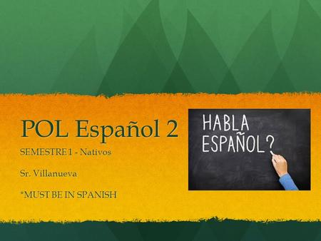 POL Español 2 SEMESTRE 1 - Nativos Sr. Villanueva *MUST BE IN SPANISH.