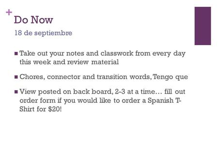 + Do Now Take out your notes and classwork from every day this week and review material Chores, connector and transition words, Tengo que View posted on.
