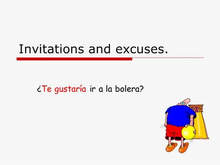 Invitations and excuses. ¿Te gustaría ir a la bolera?