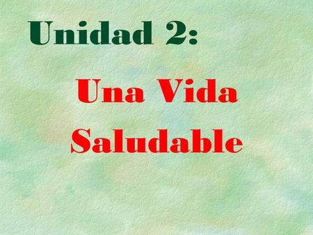 Unidad 2: Una Vida Saludable. Objectives:  Talk about foods and beverages that are good and bad when considering a healthy life style.  Discuss health.