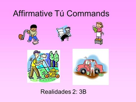 Affirmative Tú Commands Realidades 2: 3B. Tú commands are actually very easy to form. But the big thing to remember is that affirmative commands are very.