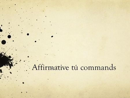 Affirmative tú commands. Regular affirmative commands (+) Commands are things like run!, dance!, sing!, etc. Forming a regular affirmative tú command.