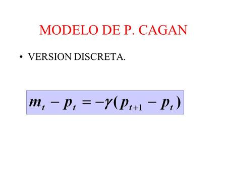 MODELO DE P. CAGAN VERSION DISCRETA..