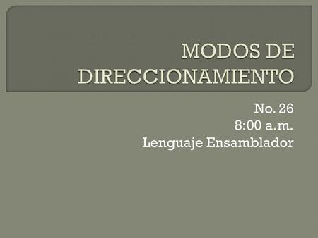 No. 26 8:00 a.m. Lenguaje Ensamblador. Segmento de Pila  Model small  stack  Data  Code  mov  mov ds, ax  push ds  …código del programa.