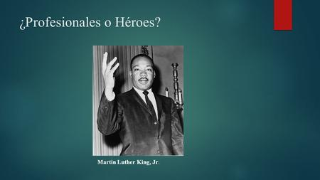 ¿Profesionales o Héroes? Martin Luther King, Jr..