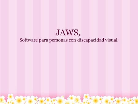 JAWS, Software para personas con discapacidad visual.