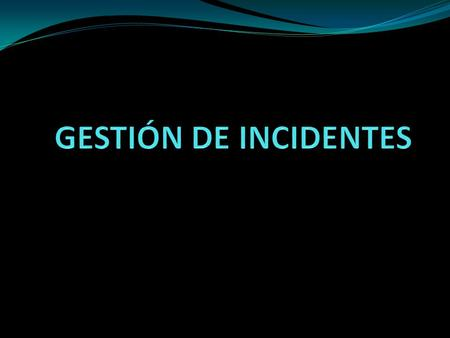 GESTIÓN DE INCIDENTES.