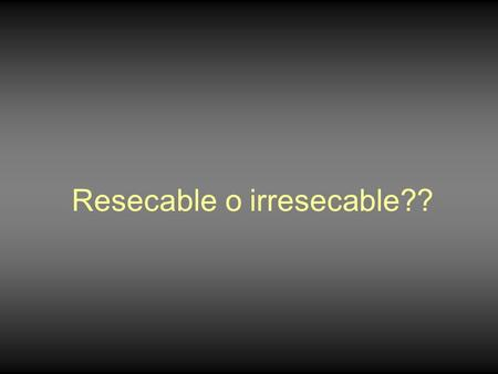 Resecable o irresecable??