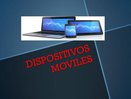 DISPOSITIVOS MOVILES.