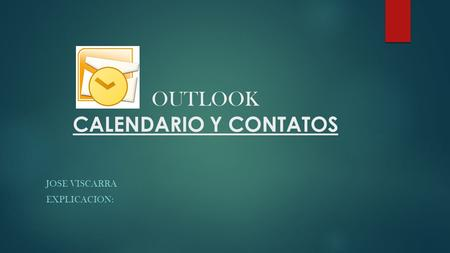 OUTLOOK CALENDARIO Y CONTATOS JOSE VISCARRA EXPLICACION: