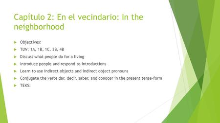 Capítulo 2: En el vecindario: In the neighborhood  Objectives:  TLW: 1A, 1B, 1C, 3B, 4B  Discuss what people do for a living  Introduce people and.
