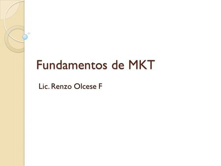 Fundamentos de MKT Lic. Renzo Olcese F. Plan de Marketing El Plan de mkt es un documento escrito en la que se establece las estrategias y acciones de.