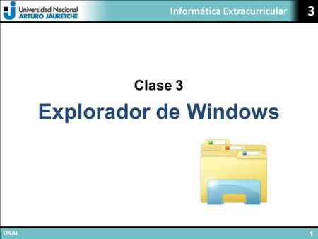 Informática Extracurricular UNAJ 1 3 Clase 3 Explorador de Windows.