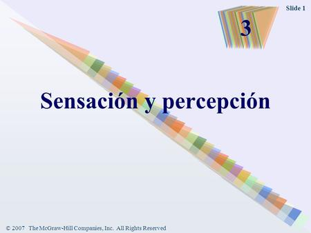 © 2007 The McGraw-Hill Companies, Inc. All Rights Reserved Slide 1 Sensación y percepción 3.