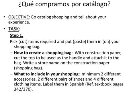 ¿Qué compramos por catálogo? OBJECTIVE: Go catalog shopping and tell about your experience. TASK: Step 1. Pick (cut) items required and put (paste) them.
