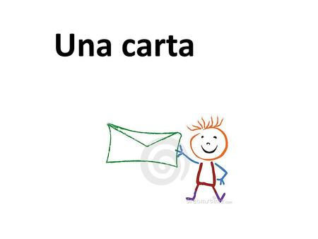 "Una carta. How do we write ""una carta""? What are the three things that you need in a letter? 1. OPENING 2. BODY 3. CLOSING."