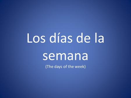 Los días de la semana (The days of the week). El Vocabulario.