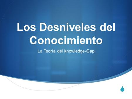 La Teoría del knowledge-Gap