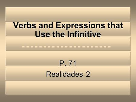 Verbs and Expressions that Use the Infinitive P. 71 Realidades 2 P. 71 Realidades 2.