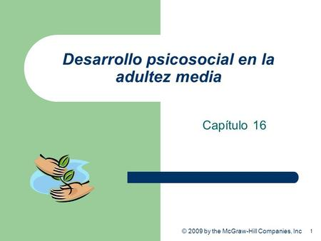 1 © 2009 by the McGraw-Hill Companies, Inc Desarrollo psicosocial en la adultez media Capítulo 16.