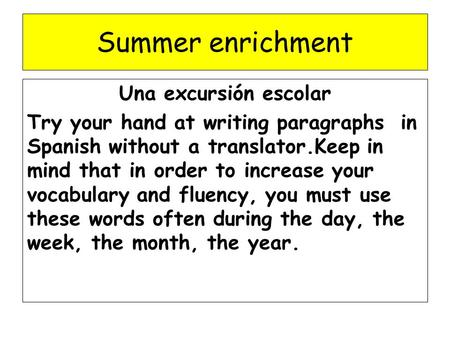 Summer enrichment Una excursión escolar Try your hand at writing paragraphs in Spanish without a translator.Keep in mind that in order to increase your.