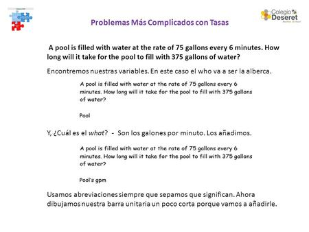 Problemas Más Complicados con Tasas A pool is filled with water at the rate of 75 gallons every 6 minutes. How long will it take for the pool to fill with.