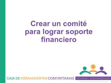 Copyright © 2014 by The University of Kansas Crear un comité para lograr soporte financiero.