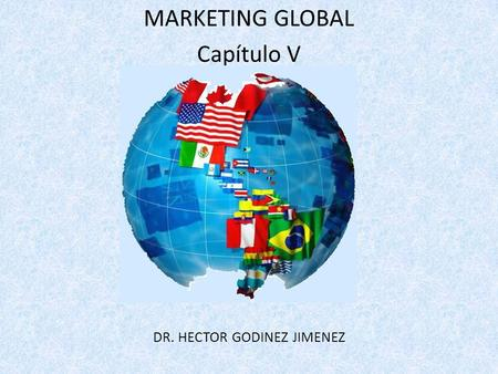 MARKETING GLOBAL Capítulo V DR. HECTOR GODINEZ JIMENEZ.
