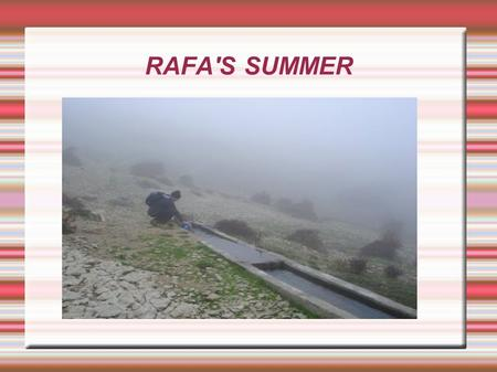 "RAFA'S SUMMER. In my holydays. I went to Granada. I had done a lot Of things. I had gone to the route of ""Cerro del buitre"" with my friends. I have been."