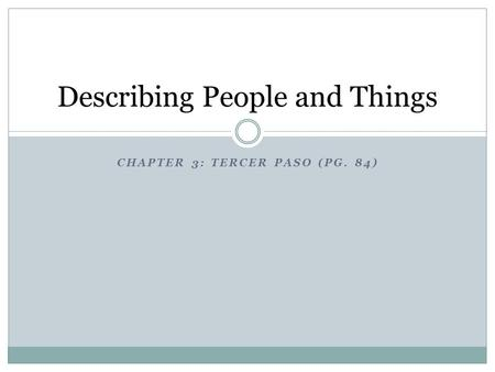 CHAPTER 3: TERCER PASO (PG. 84) Describing People and Things.