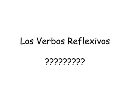 "Los Verbos Reflexivos ?????????. Reflexive verbs End in ""se"" Doer is also receiver of the action of the verb The ""se"" refers to oneself."