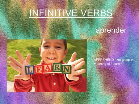 24 aprender APPREHEND-->to grasp the meaning of / learn INFINITIVE VERBS.
